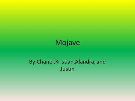 Mojave By:Chanel,Kristian,Alandra, and Justin. Location There was very little rain summers were hot winters are mild. They lived east of Cahuilla River.