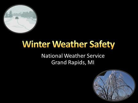 National Weather Service Grand Rapids, MI. Winter Weather Safety – What's the big deal? Threats from hazardous winter weather Planning and preparation.