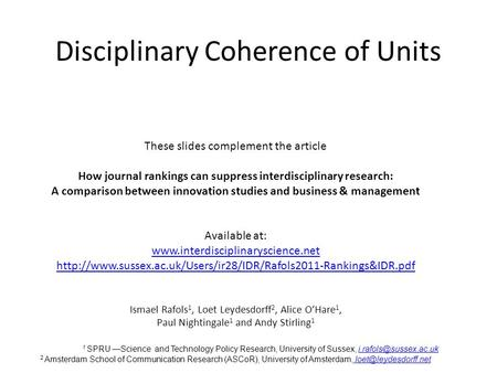 Disciplinary Coherence of Units These slides complement the article How journal rankings can suppress interdisciplinary research: A comparison between.