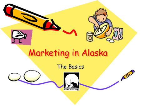 Marketing in Alaska The Basics 2010 Made In Alaska Workshops & Webinars 2 Do I Need To Market? Increase your sales & earnings. Introduce new products.