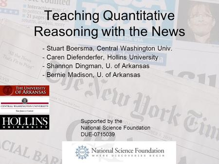 Teaching Quantitative Reasoning with the News - Stuart Boersma, Central Washington Univ. - Caren Diefenderfer, Hollins University - Shannon Dingman, U.