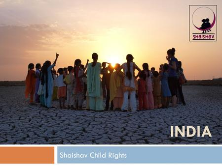 INDIA Shaishav Child Rights. India  India is:  The second most populous country in the world  The seventh largest country by geographical area  The.