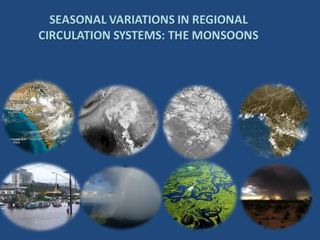 SEASONAL VARIATIONS IN REGIONAL CIRCULATION SYSTEMS: THE MONSOONS.