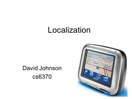 Localization David Johnson cs6370. Basic Problem Go from thisto this.