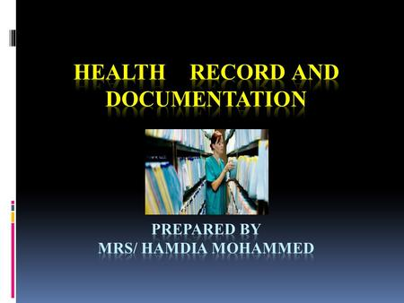 Learning objectives:- 1. Introduction. 2. Define health record. 3. Explain types of health record. 4. Mention purposes of health record. 5. List general.