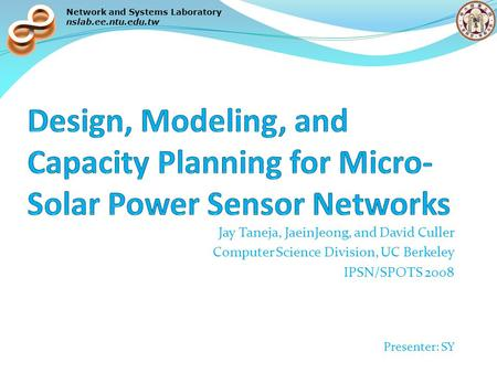 Network and Systems Laboratory nslab.ee.ntu.edu.tw Jay Taneja, JaeinJeong, and David Culler Computer Science Division, UC Berkeley IPSN/SPOTS 2008 Presenter: