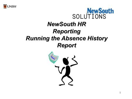 1 NewSouth HR Reporting Running the Absence History Report.