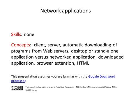 Network applications Skills: none Concepts: client, server, automatic downloading of programs from Web servers, desktop or stand-alone application versus.