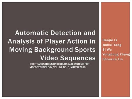 Haojie Li Jinhui Tang Si Wu Yongdong Zhang Shouxun Lin Automatic Detection and Analysis of Player Action in Moving Background Sports Video Sequences IEEE.