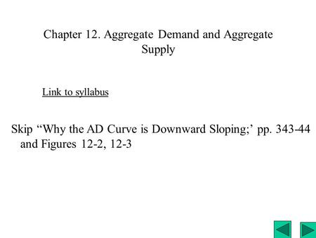 "Chapter 12. Aggregate Demand and Aggregate Supply Link to syllabus Skip ""Why the AD Curve is Downward Sloping;' pp. 343-44 and Figures 12-2, 12-3."