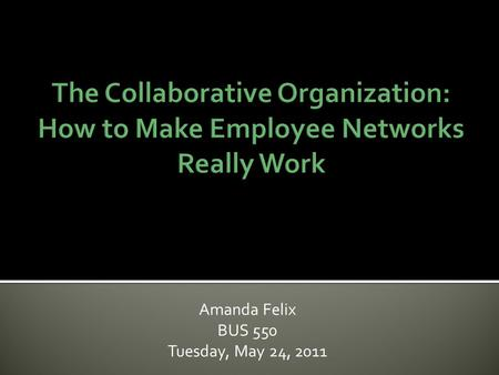 Amanda Felix BUS 550 Tuesday, May 24, 2011.  Traditional methods are not enough!  Reduce costs, improve efficiency and spur innovation!  Information.