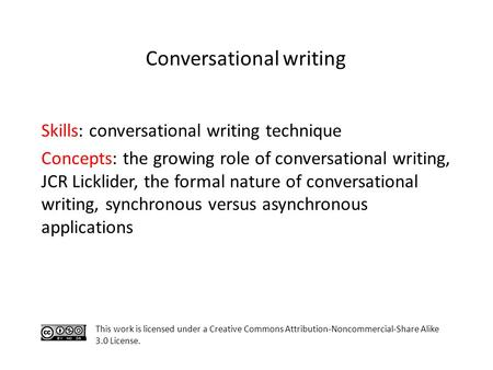 Skills: conversational writing technique Concepts: the growing role of conversational writing, JCR Licklider, the formal nature of conversational writing,
