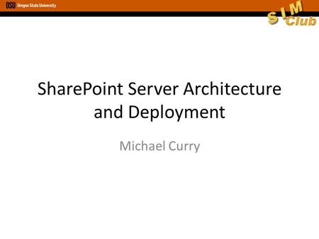 SharePoint Server Architecture and Deployment Michael Curry.