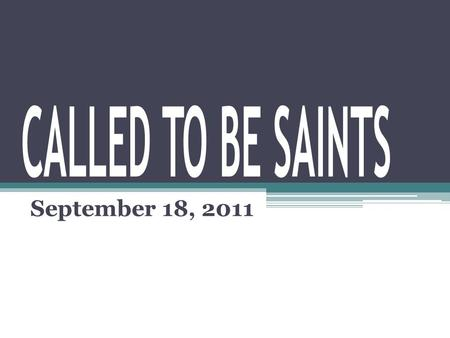 September 18, 2011. Today's Outline In today's lesson, we will learn: ▫ Everyone can become a Saint ▫ The requirements of Sainthood ▫ What life looks.