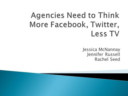 Jessica McNannay Jennifer Russell Rachel Seed.  Earned Media: ◦ PR ◦ Word of Mouth ◦ Facebook ◦ Twitter ◦ MySpace.