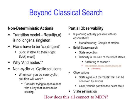 "Beyond Classical Search Non-Deterministic Actions  Transition model – Result(s,a) is no longer a singleton  Plans have to be ""contingent""  Suck; if."