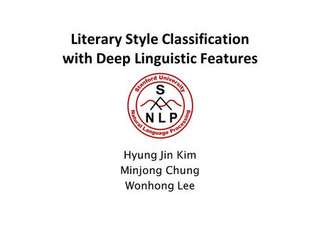 Literary Style Classification with Deep Linguistic Features Hyung Jin Kim Minjong Chung Wonhong Lee.