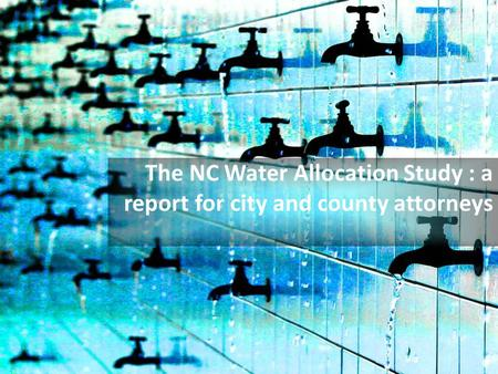 The NC Water Allocation Study : a report for city and county attorneys.