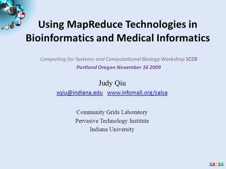 SALSASALSASALSASALSA Using MapReduce Technologies in Bioinformatics and Medical Informatics Computing for Systems and Computational Biology Workshop SC09.