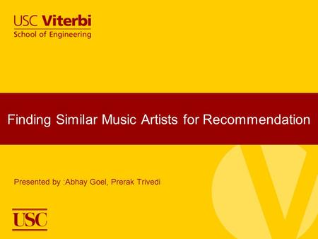Finding Similar Music Artists for Recommendation Presented by :Abhay Goel, Prerak Trivedi.