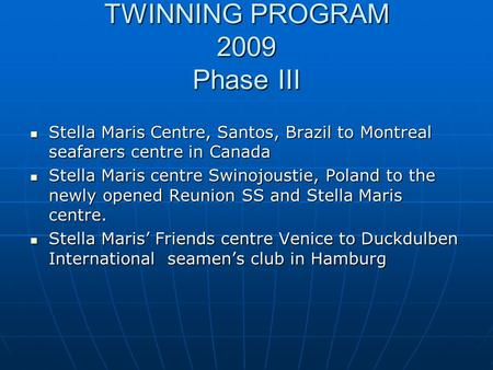 TWINNING PROGRAM 2009 Phase III Stella Maris Centre, Santos, Brazil to Montreal seafarers centre in Canada Stella Maris Centre, Santos, Brazil to Montreal.