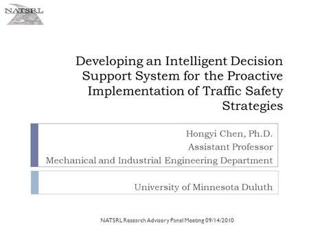 Developing an Intelligent Decision Support System for the Proactive Implementation of Traffic Safety Strategies Hongyi Chen, Ph.D. Assistant Professor.