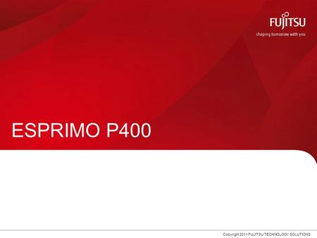 0 Copyright 2011 FUJITSU TECHNOLOGY SOLUTIONS ESPRIMO P400.