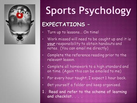 Sports Psychology EXPECTATIONS – Turn up to lessons... On time!