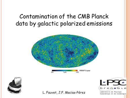Contamination of the CMB Planck data by galactic polarized emissions L. Fauvet, J.F. Macίas-Pérez.