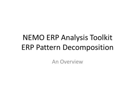 NEMO ERP Analysis Toolkit ERP Pattern Decomposition An Overview.
