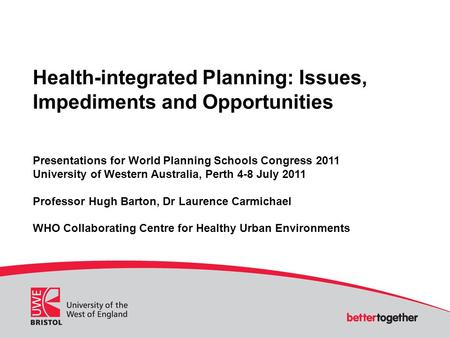 Health-integrated Planning: Issues, Impediments and Opportunities Presentations for World Planning Schools Congress 2011 University of Western Australia,
