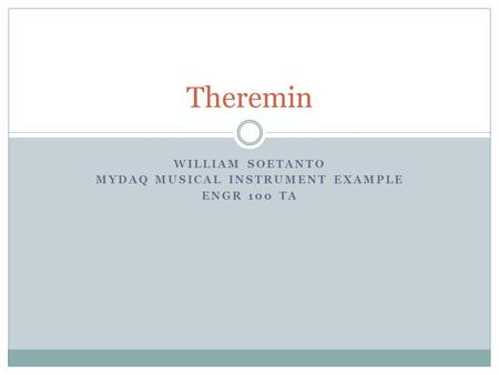WILLIAM SOETANTO MYDAQ MUSICAL INSTRUMENT EXAMPLE ENGR 100 TA Theremin.