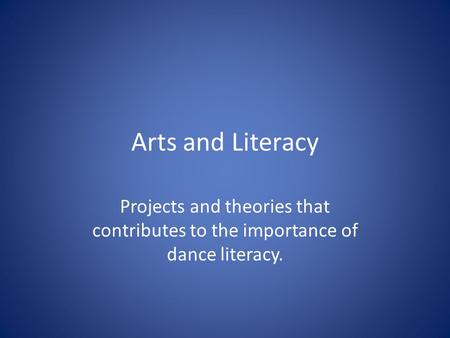 Arts and Literacy Projects and theories that contributes to the importance of dance literacy.