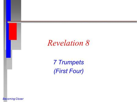 Becoming Closer Revelation 8 7 Trumpets (First Four)