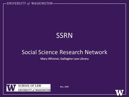 SSRN Social Science Research Network Mary Whisner, Gallagher Law Library Nov. 2009.