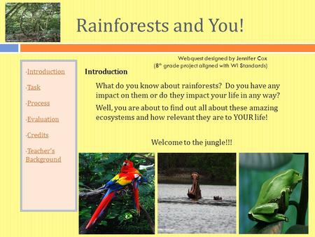 Rainforests <strong>and</strong> You! Introduction Task Process Evaluation Credits Teacher's Background Teacher's Background Introduction What do you know about rainforests?