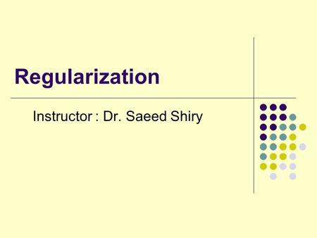 Instructor : Dr. Saeed Shiry