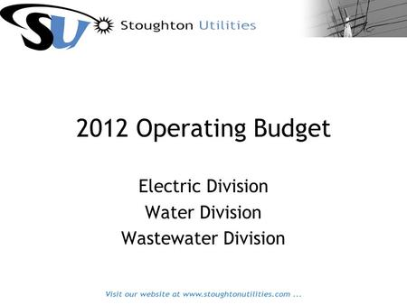 2012 Operating Budget Electric Division Water Division Wastewater Division.