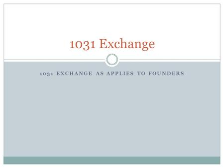 1031 EXCHANGE AS APPLIES TO FOUNDERS 1031 Exchange.