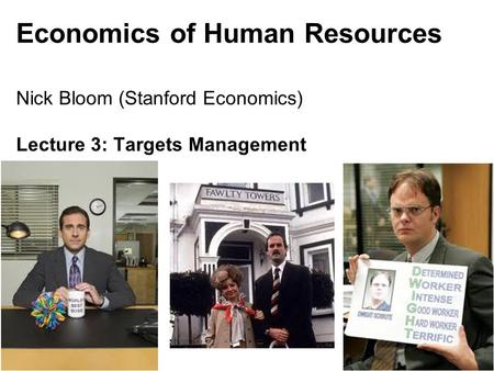 Nick Bloom, Econ 147, 2011 Economics of Human Resources Nick Bloom (Stanford Economics) Lecture 3: Targets Management 1.