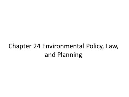 Chapter 24 Environmental Policy, Law, and Planning.