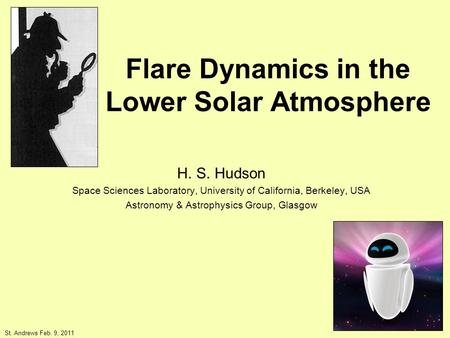 Flare Dynamics in the Lower Solar Atmosphere H. S. Hudson Space Sciences Laboratory, University of California, Berkeley, USA Astronomy & Astrophysics Group,