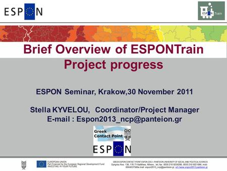 Brief Overview of ESPONTrain Project progress ESPON Seminar, Krakow,30 November 2011 Stella KYVELOU, Coordinator/Project Manager