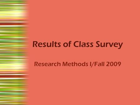 Results of Class Survey Research Methods I/Fall 2009.