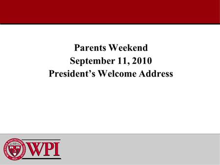 Parents Weekend September 11, 2010 President's Welcome Address.