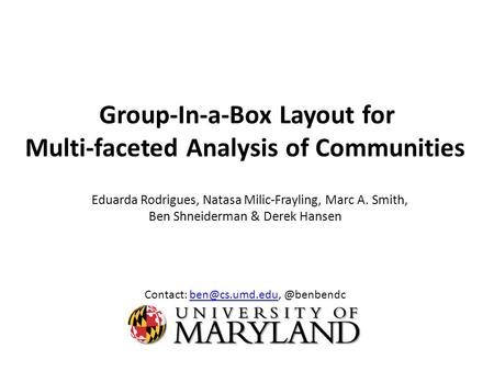 Group-In-a-Box Layout for Multi-faceted Analysis of Communities Eduarda Rodrigues, Natasa Milic-Frayling, Marc A. Smith, Ben Shneiderman & Derek Hansen.
