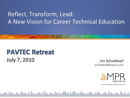 Jim Schoelkopf Reflect, Transform, Lead: A New Vision for Career Technical Education.