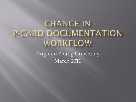 Brigham Young University March 2010  Prevent defalcations and abuses of P-card transactions by assuring:  Cardholders know all documentation will.