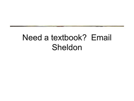 Need a textbook? Email Sheldon. Goals and Methods What is the goal of Cognitive Neuroscience?