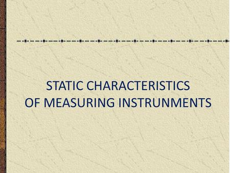 STATIC CHARACTERISTICS OF MEASURING INSTRUNMENTS.